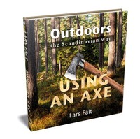 Lars Falt Outdoors the Scandinavian Way Using an Axe Photo